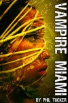 Vampire Miami (The Human Revolt) - Phil Tucker