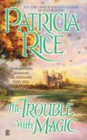 The Trouble With Magic - Patricia Rice