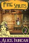 Fine Spirits (a Daisy Gumm Majesty Mystery, Book 2) - Alice Duncan