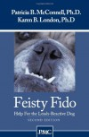 Feisty Fido: Help for the Leash Aggressive Dog - Patricia B. McConnell, Karen B. London