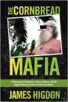 The Cornbread Mafia: A Homegrown Syndicate's Code of Silence and the Biggest Marijuana Bust in American History - James Higdon