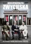 Rzeczpospolita zwycięska. Alternatywna historia Polski - Ziemowit Szczerek
