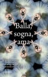Balla sogna ama - Sophie Flack, Elena De Giorgi