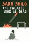 The Falafel King Is Dead - Sara Shilo