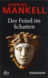 Der Feind im Schatten: Kurt Wallanders 11. Fall - Henning Mankell