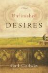 Unfinished Desires: A Novel - Gail Godwin