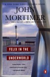 Felix in the Underworld - John Mortimer