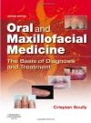 Oral and Maxillofacial Medicine: The Basis of Diagnosis and Treatment, 2e - Crispian Scully CBE  MD PhD MDS MRCS BSc FDSRCS FDSRCPS FFDRCSI FDSRCSE FRCPath FMedSci FHEA FUCL DSc DChD DMed[HC] DrHC