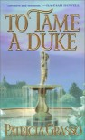 To Tame a Duke - Patricia Grasso