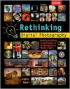 Rethinking Digital Photography: Making & Using Traditional & Contemporary Photo Tools - John Neel