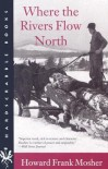 Where the Rivers Flow North (Hardscrabble Books-Fiction of New England) - Howard Frank Mosher