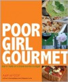 Poor Girl Gourmet: Eat in Style on a Bare-Bones Budget - Amy McCoy