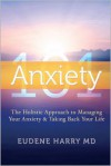 Anxiety 101: The Holistic Approach to Managing Your Anxiety and Taking Your Life Back - Eudene Harry