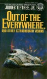 Out of the Everywhere, and Other Extraordinary Visions - James Tiptree Jr.