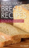 Homemade Bread Recipes: The Top Easy and Delicious Homemade Bread Recipes! - Kim DeWalt