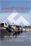 Against the Stream: Growing Up Where Hitler Used to Live - Anna Rosmus