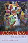 Abraham: Trials of Family and Faith - Terence E. Fretheim