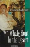 Whale Hunt In The Desert: The Secret Las Vegas Of Superhost Steve Cyr - Deke Castleman