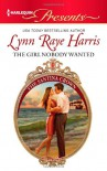 The Girl Nobody Wanted (Harlequin Presents) - Lynn Raye Harris