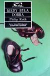 Kiedy była dobra - Philip Roth