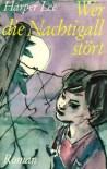 Wer die Nachtigall stört ... - Harper Lee Lee