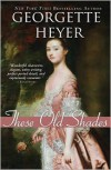 These Old Shades - Georgette Heyer