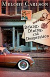 Dating, Dining, and Desperation - Melody Carlson