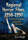 Regional Horror Films, 1958-1990: A State-By-State Guide with Interviews - Brian Albright