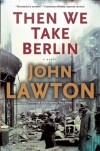 Then We Take Berlin - John Lawton