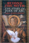 Beyond the Myth: The Story of Joan of Arc - Polly Schoyer Brooks