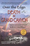 Over the Edge: Death in Grand Canyon: Gripping Accounts of All Known Fatal Mishaps in the Most Famous of the World's Seven Natural Wonders - Michael P. Ghiglieri, Thomas M. Myers