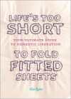 Life's Too Short to Fold Fitted Sheets - Lisa Quinn