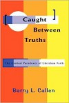 Caught Between Truths - Barry,  L Callen
