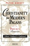 Christianity for Modern Pagans: Pascal's Pensées - Edited, Outlined & Explained - Peter Kreeft, Blaise Pascal
