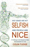 Why Genes Are Not Selfish and People Are Nice: A Challenge to the Dangerous Ideas That Dominate Our Lives - Colin Tudge