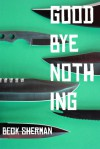Goodbye Nothing - Beck Sherman