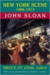 New York Scene: 1906-1913 - John Sloan, Bruce St John, Laurence Mintz