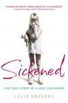 Sickened: The True Story of a Lost Childhood - Julie Gregory