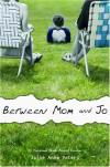 Between Mom and Jo - Julie Anne Peters