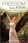 Freedom from Food; A Quantum Weight Loss Approach - Patricia Bisch