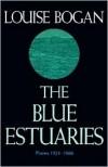 The Blue Estuaries: Poems: 1923-1968 - Louise Bogan