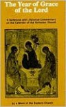 The Year of Grace of the Lord: A Scriptural and Liturgical Commentary on the Calendar of the Orthodox Church - Monk of the Eastern Church