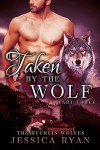 Taken By The Wolf Part 3 (bbw werewolf/shifter romance) (Bucklin Wolves) - Jessica Ryan