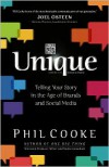 Unique: Telling Your Story in the Age of Brands and Social Media - Phil Cooke