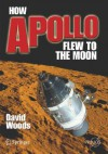 How Apollo Flew to the Moon - W. David Woods