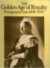 The Golden Age of Royalty: Photography from 1858-1930 - Trevor Hall