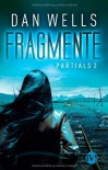 Fragmente: Partials 2: Partials 02 - Dan Wells