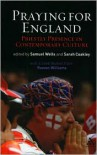 Praying for England: Priestly Presence in Contemporary Culture - Sam Wells, Sarah Coakley