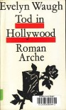 Tod in Hollywood: Roman - Evelyn Waugh