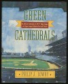 Green Cathedrals: The Ultimate Celebration of All 271 Major League and Negro League Ballparks Past and Present - Philip J. Lowry